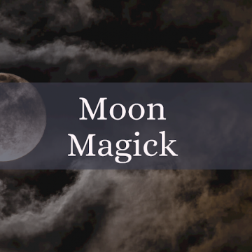 Moon Magick and Lunar Witchcraft